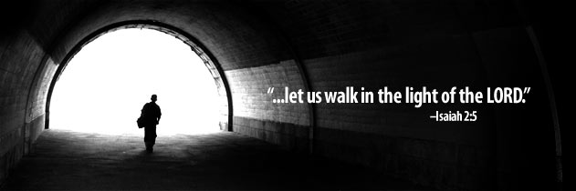 Let us walk in the light of the Lord. Isaiah 2:5