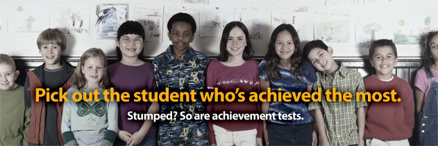 (Students lined up.) Pick out the student who's achieved the most. Stumped? So are achievement tests.